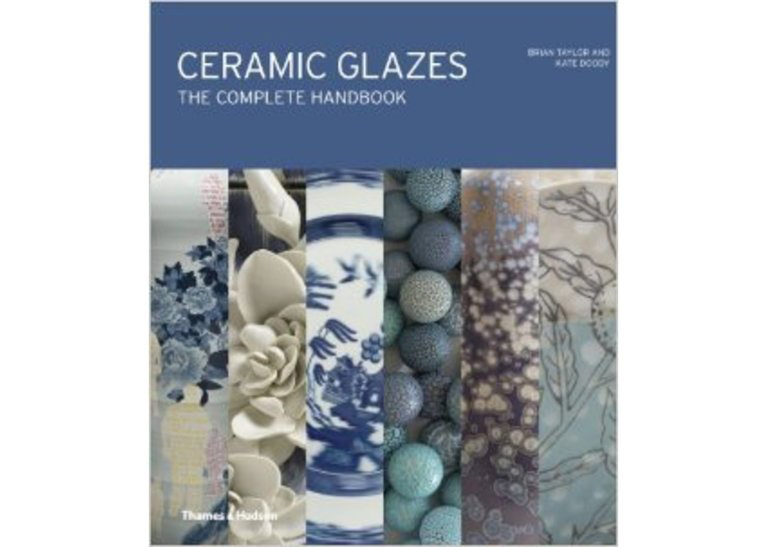Ceramic Glazes The Complete Handbook:Brian Taylor & Kate Doody